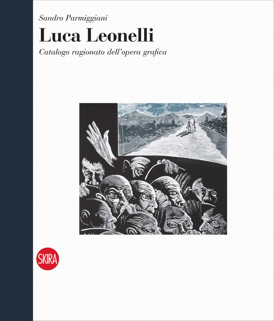Catalogue Raisonné Luca Leonelli -- 2017 SKIRA Milano